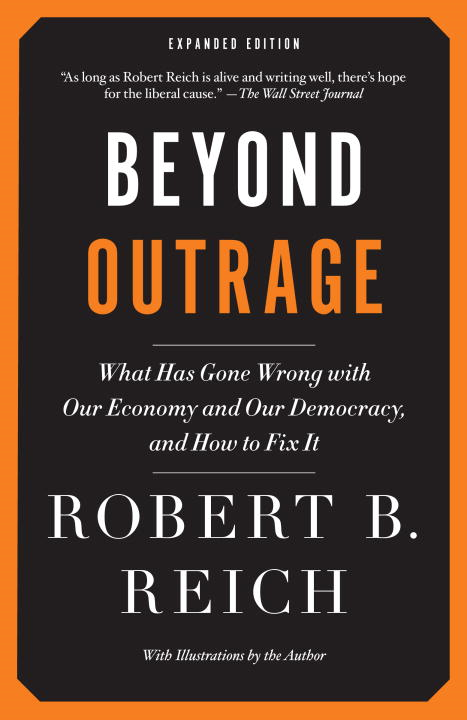 Beyond Outrage: Expanded Edition By: Robert B. Reich
