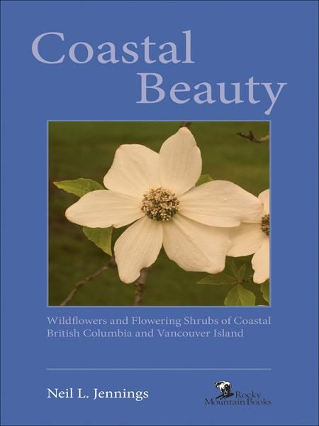 Coastal Beauty: Wildflowers and Flowering Shrubs of Coastal British Columbia and Vancouver Island