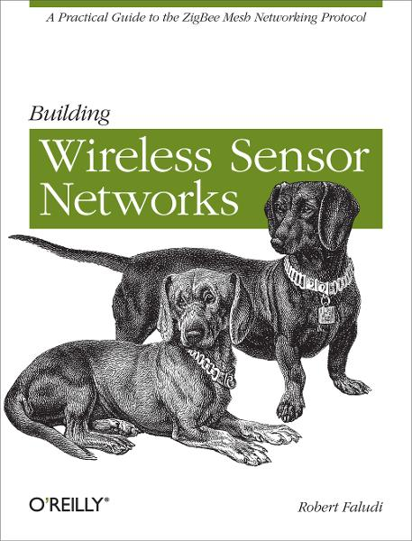 Building Wireless Sensor Networks By: Robert Faludi