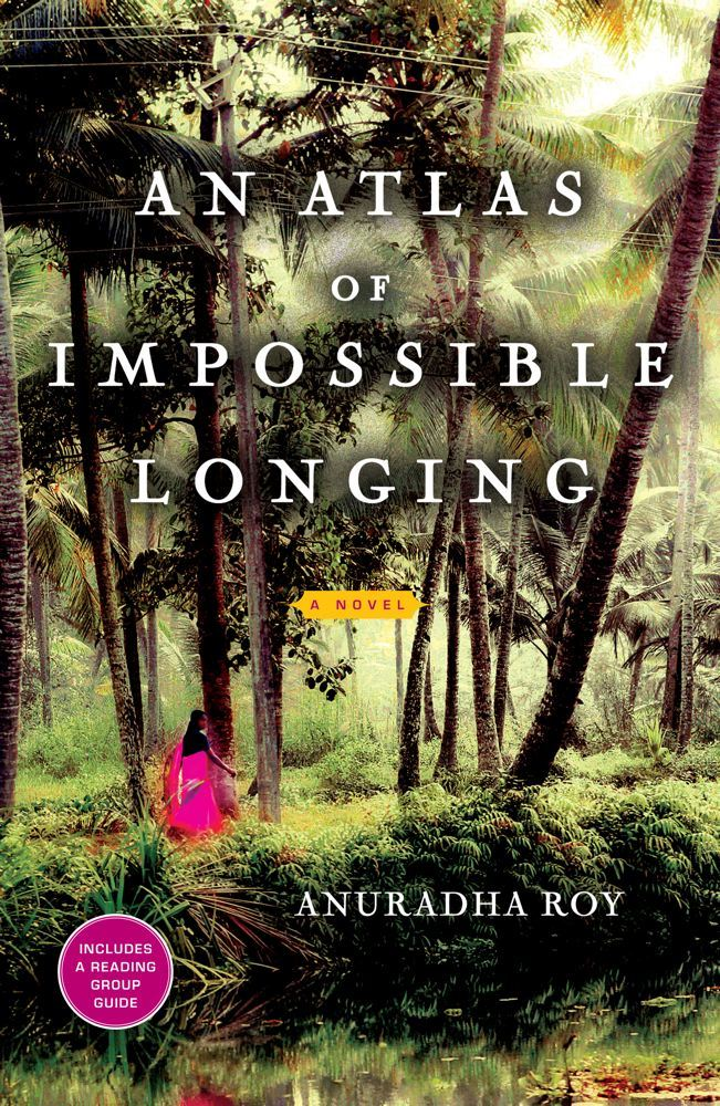 An Atlas of Impossible Longing By: Anuradha Roy