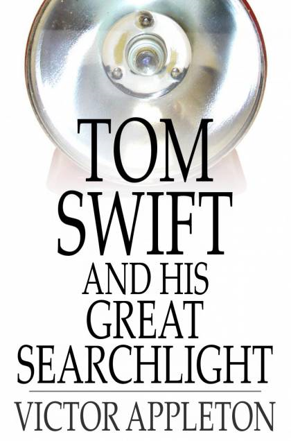 Cover Image: Tom Swift And His Great Searchlight: Or, On The Border For Uncle Sam
