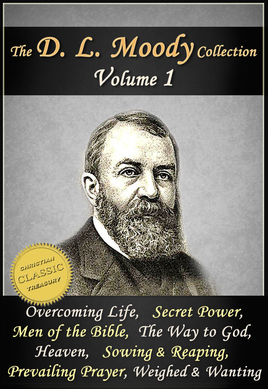 The Works of D. L. Moody, Vol 1: The Overcoming Life, Secret Power in Christian Life, Men of the Bible, The Way to God, Heaven, Prevailing Prayer, Sowing and Reaping, Weighed and Wanting