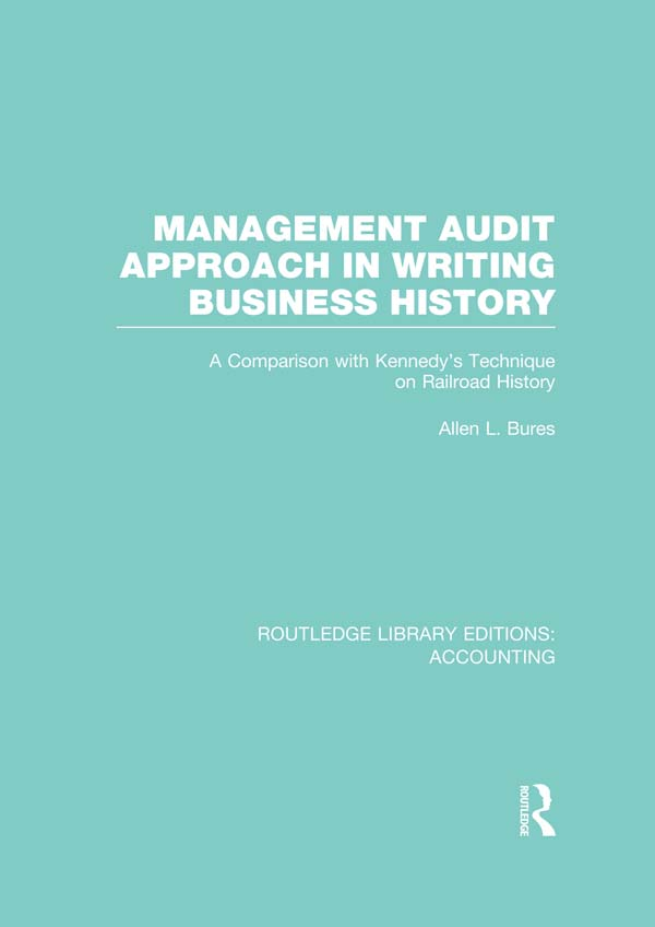 Management audit approach in writing business history : a comparison with Kennedy's technique on railroad history A Comparison with Kennedy?s Techniqu
