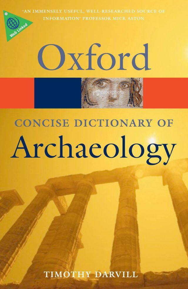 Concise Oxford Dictionary of Archaeology By: Timothy Darvill