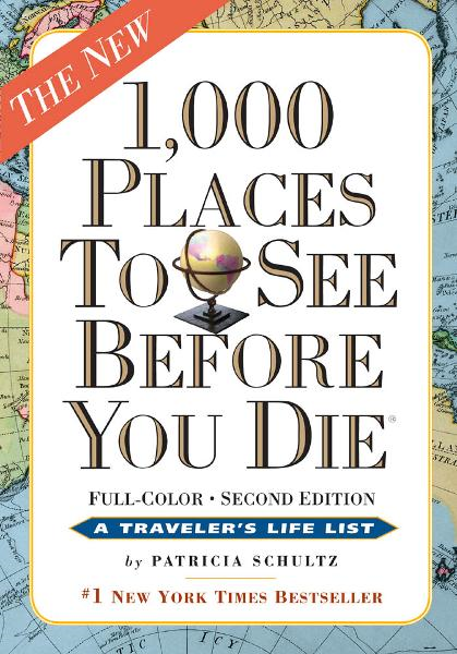 1,000 Places to See Before You Die, the second edition: Completely Revised and Updated with Over 200 New Entries By: Patricia Schultz