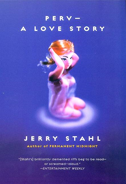 Perv--a Love Story By: Jerry Stahl