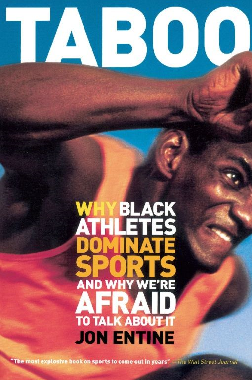 Taboo: Why Black Athletes Dominate Sports And Why We're Afraid To Talk About It By: Jon Entine