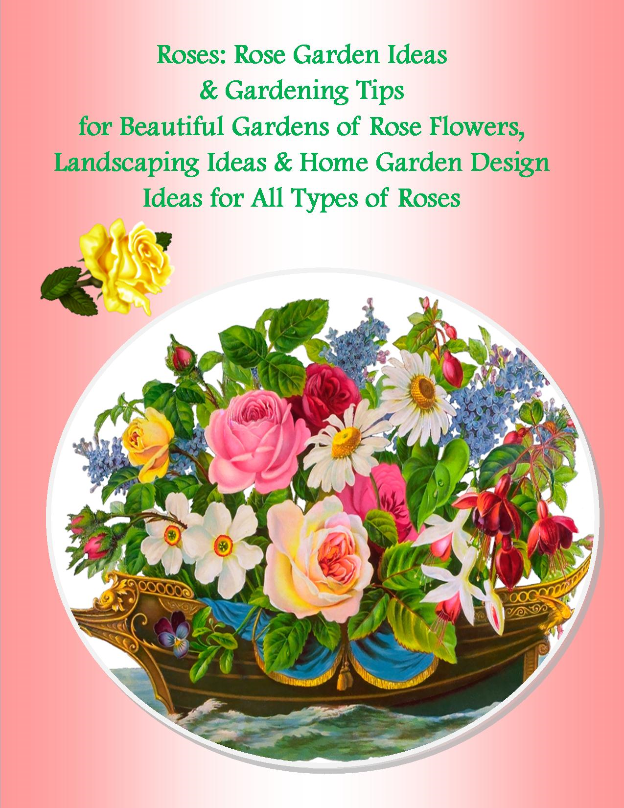 Roses: Rose Garden Ideas & Gardening Tips for Beautiful Gardens of Rose Flowers, Landscaping Ideas & Home Garden Design Ideas for All Types of Roses