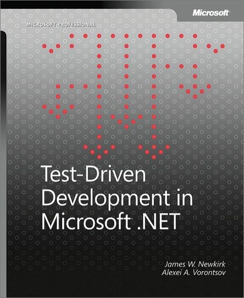 Test-Driven Development in Microsoft® .NET By: Alexei  A. Vorontsov,James W. Newkirk