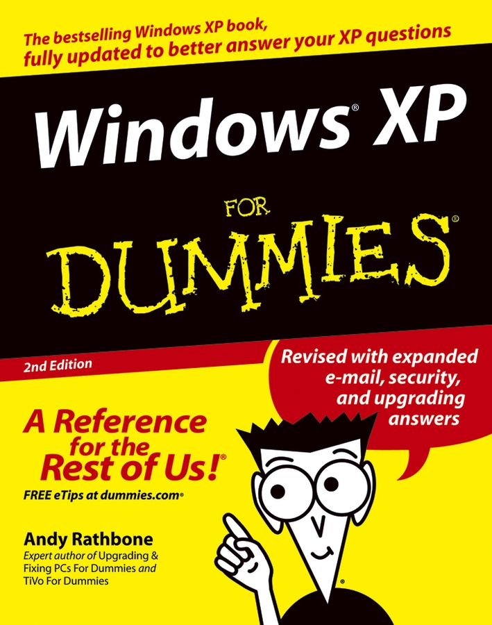 Windows XP For Dummies By: Andy Rathbone
