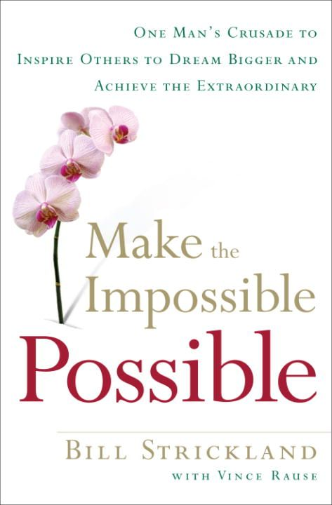 Make the Impossible Possible By: Bill Strickland