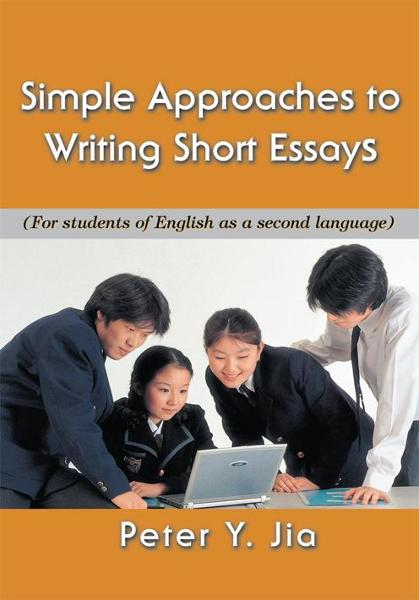 Simple Approaches to Writing Short Essays By: Peter Jia