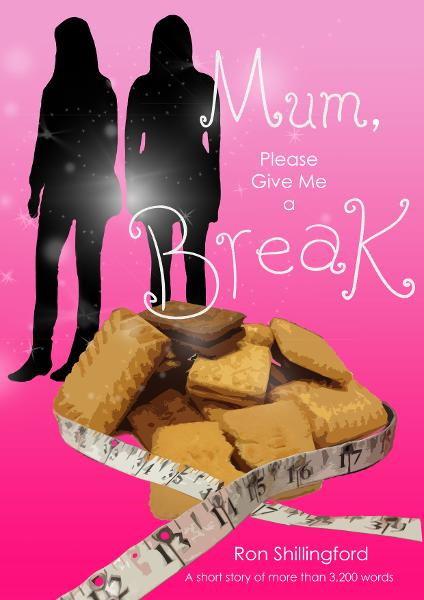 Mum, Please Give Me A Break By: Ron Shillingford