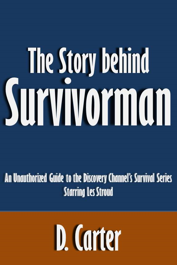 The Story behind Survivorman: An Unauthorized Guide to the Discovery Channel's Survival Series Starring Les Stroud [Article]