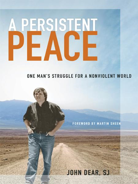 A Persistent Peace By: John Dear,SJ,Martin Sheen