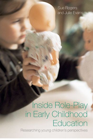 Inside Role Play in Early Childhood Education By: Julie Evans,Sue Rogers