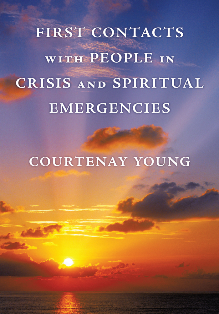 First Contacts with People in Crisis and Spiritual Emergencies By: Courtenay Young