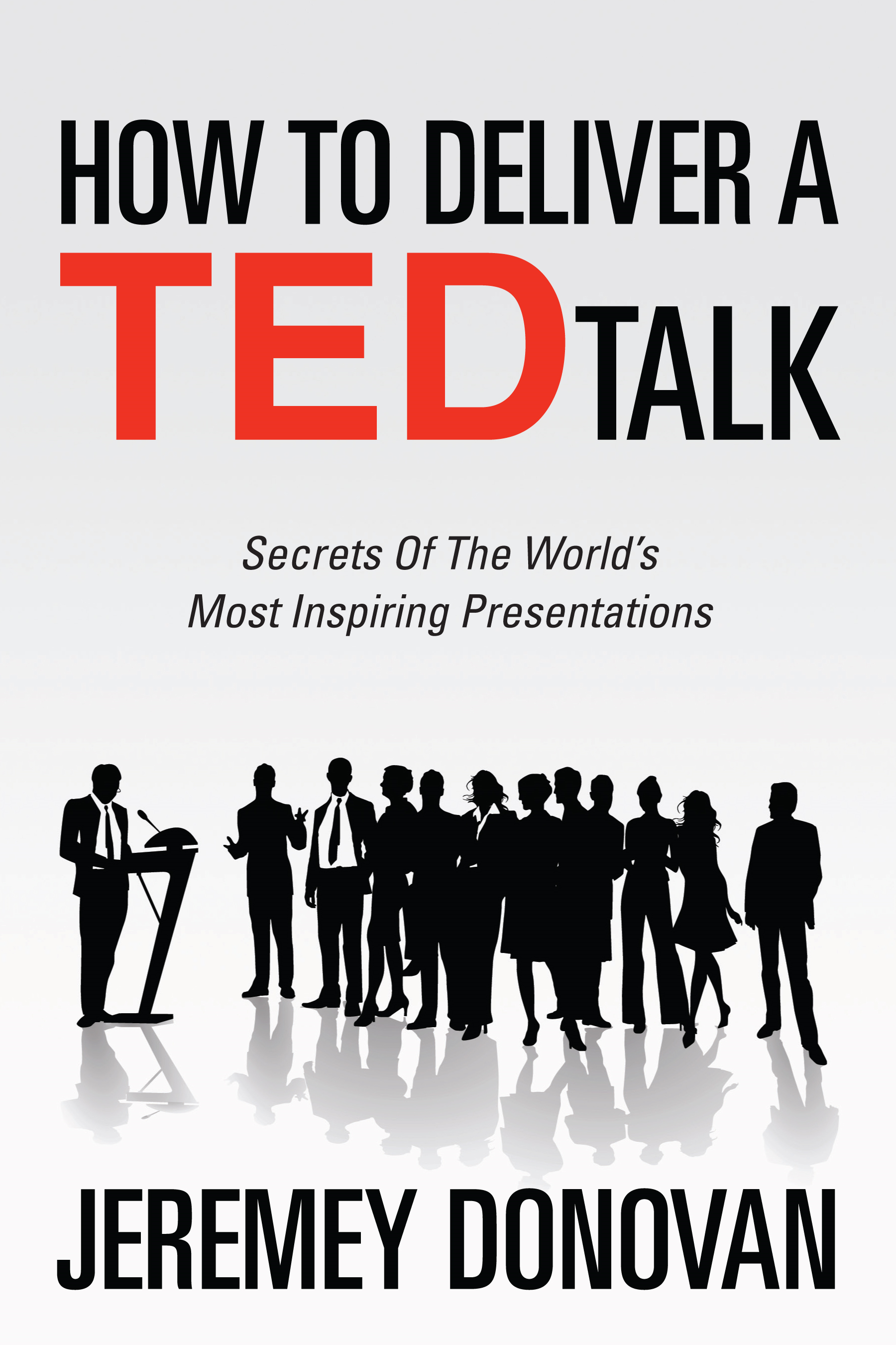 How to Deliver a TED Talk By: Jeremey Donovan