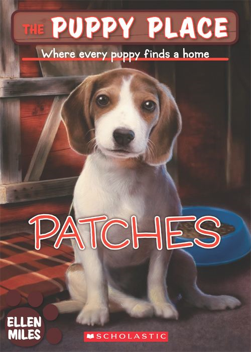 The Puppy Place #8: Patches By: Ellen Miles