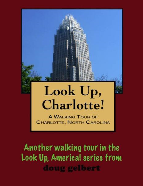 a Walking Tour of Charlotte, North Carolina By: Doug Gelbert
