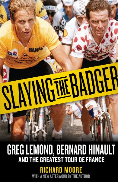 Slaying the Badger: Greg LeMond, Bernard Hinault, and the Greatest Tour de France By: Richard Moore