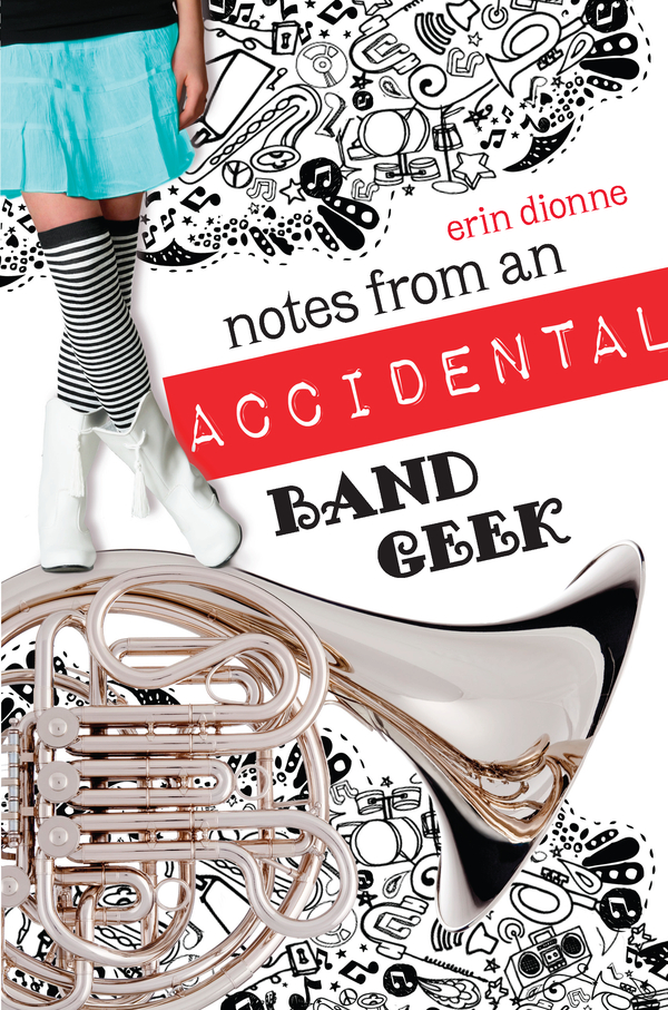 Notes From An Accidental Band Geek By: Erin Dionne