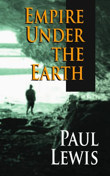 Empire Under the Earth By: Paul Lewis