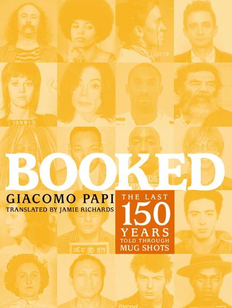 download Booked: The Last 150 Years Told through Mug Shots book