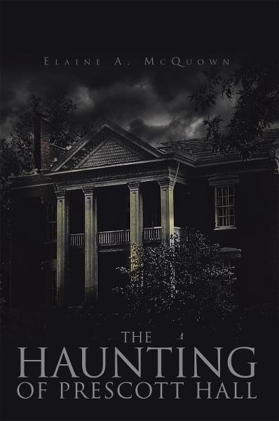 The Haunting of Prescott Hall By: Elaine A. McQuown