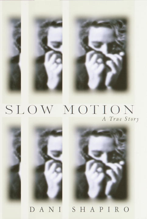 Slow Motion By: Dani Shapiro