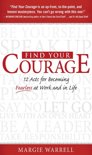 Find Your Courage : 12 Acts for Becoming Fearless at Work and in Life: 12 Acts for Becoming Fearless at Work and in Life By: Margie Warrell