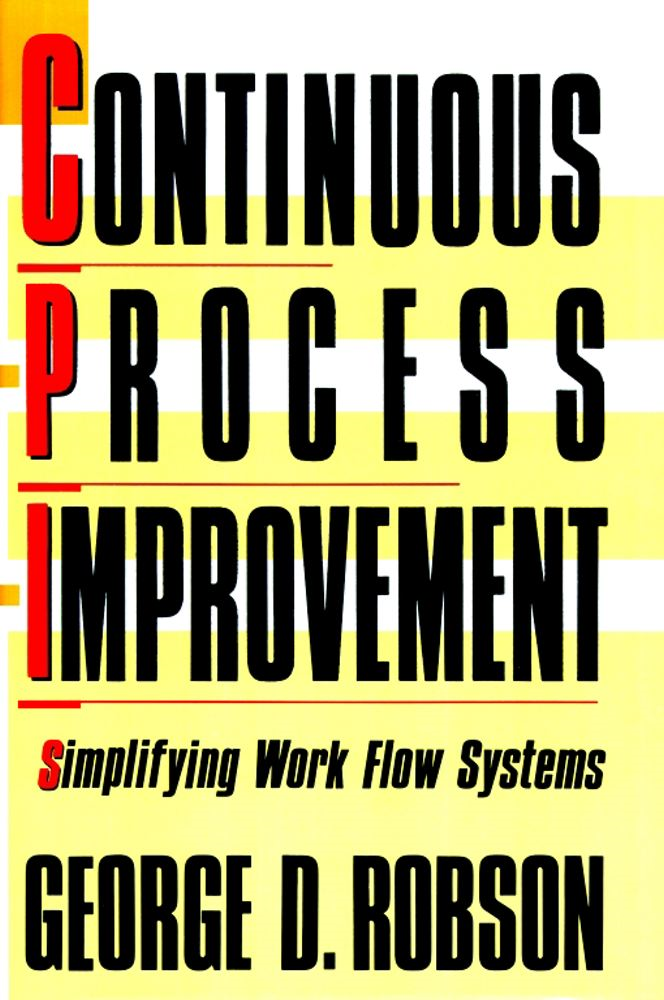 Continuous Process Improvement By: George D. Robson