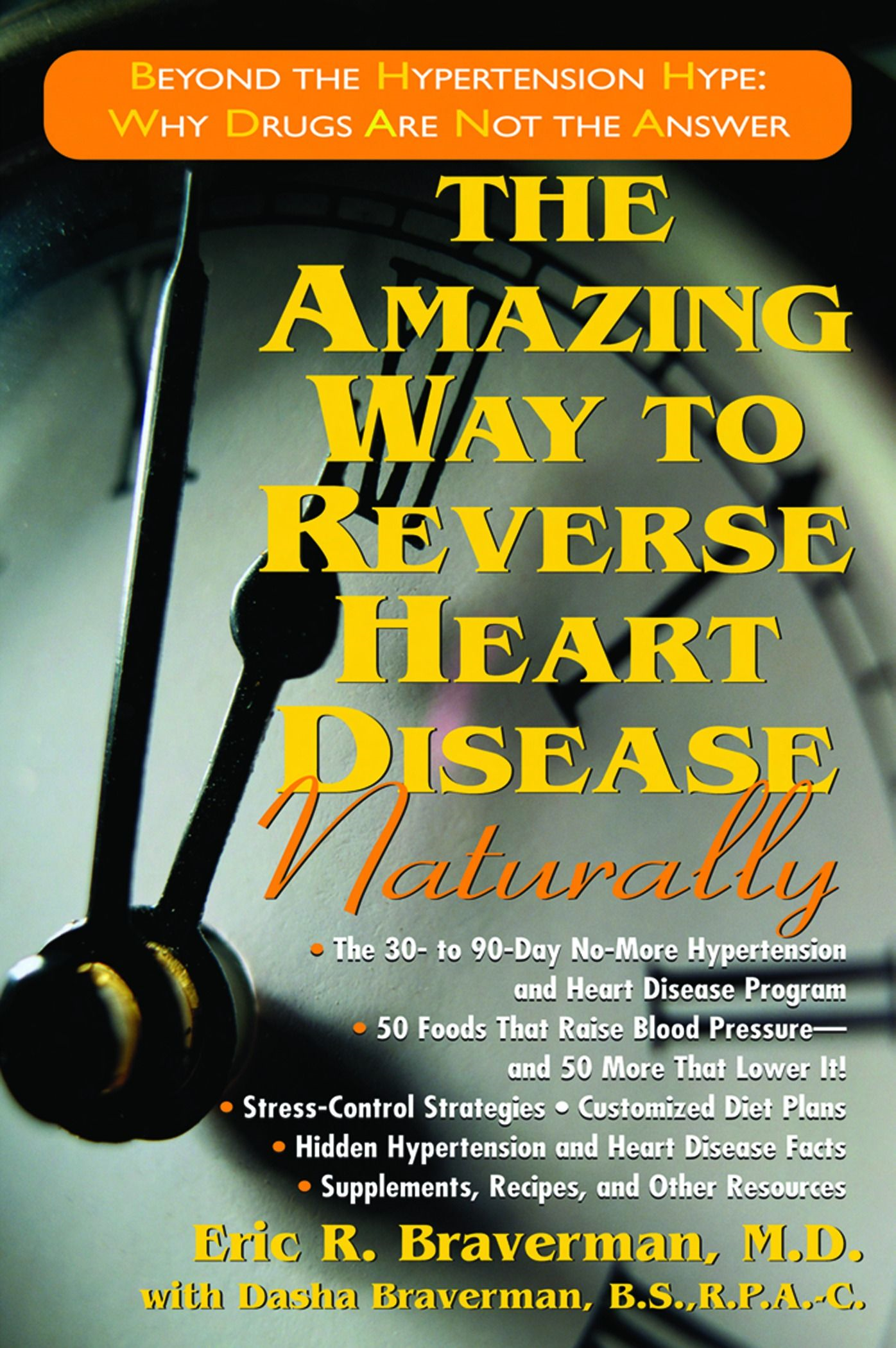 The Amazing Way To Reverse Heart Disease Naturally : Beyond The Hypertension Hype: Why Drugs Are Not The Answer