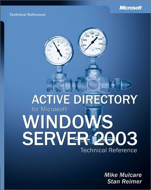 Active Directory® for Microsoft® Windows Server® 2003 Technical Reference By: Mike Mulcare,Stan Reimer