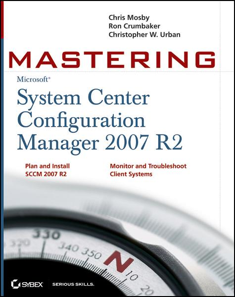 Mastering System Center Configuration Manager 2007 R2