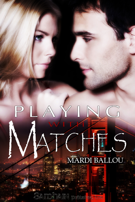 Playing with Matches By: Mardi Ballou