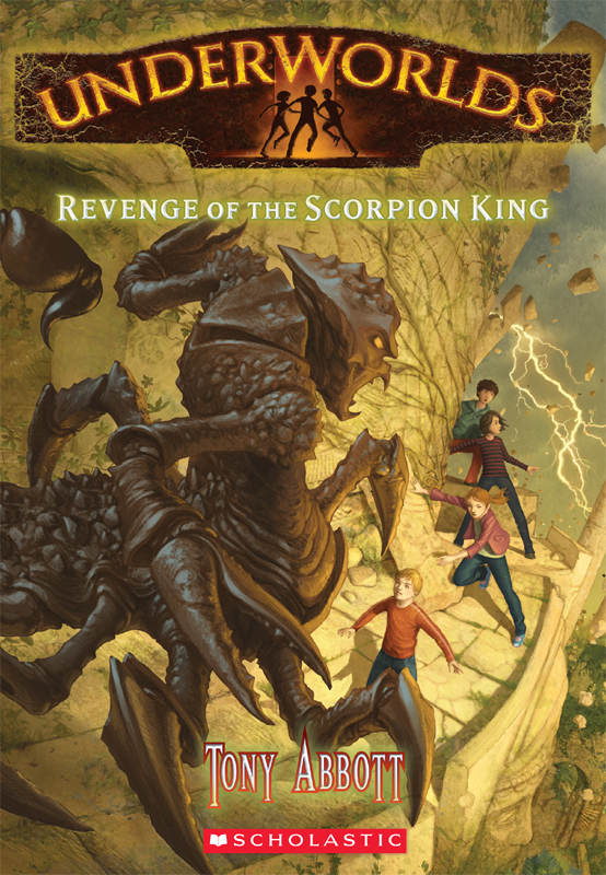 Underworlds #3: Revenge of the Scorpion King By: Tony Abbott,Antonio Javier Caparo