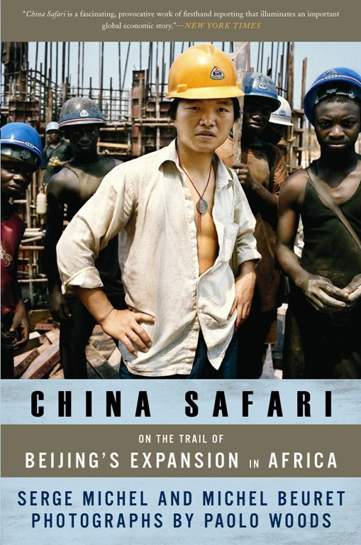 China Safari: On the Trail of Beijing's Expansion in Africa By: Michel Beuret,Serge Michel