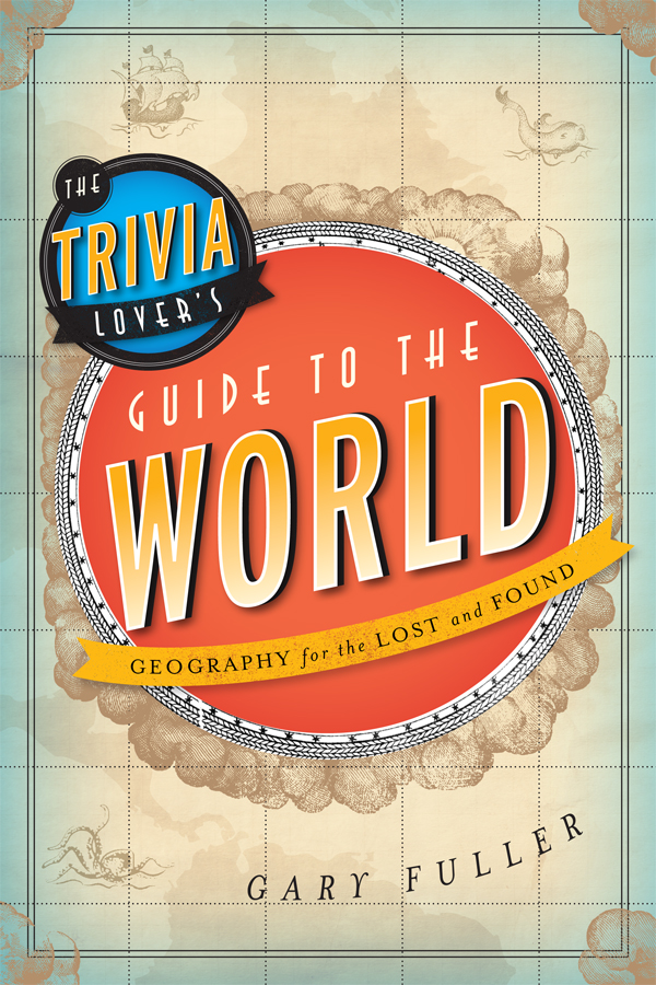 The Trivia Lover's Guide to the World By: Gary Fuller