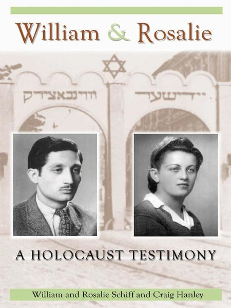 William & Rosalie: A Holocaust Testimony By: William & Rosalie Schiff and Craig Hanley