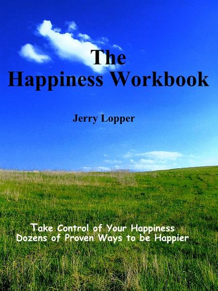 The Happiness Workbook: Take Control of Your Happiness - Dozens of Proven Ways to be Happier