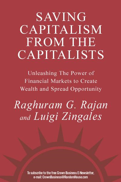 Saving Capitalism from the Capitalists By: Luigi Zingales,Raghuram Rajan