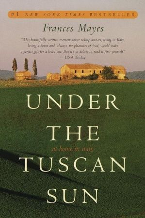 Under the Tuscan Sun By: Frances Mayes