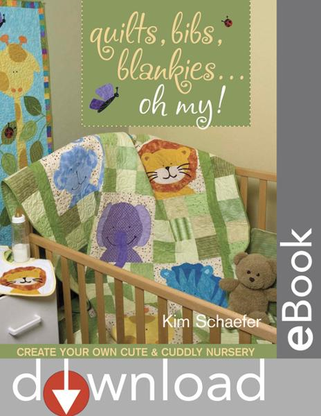 Quilts Bibs Blankies Oh My: Create Your By: Schaefer, Kim
