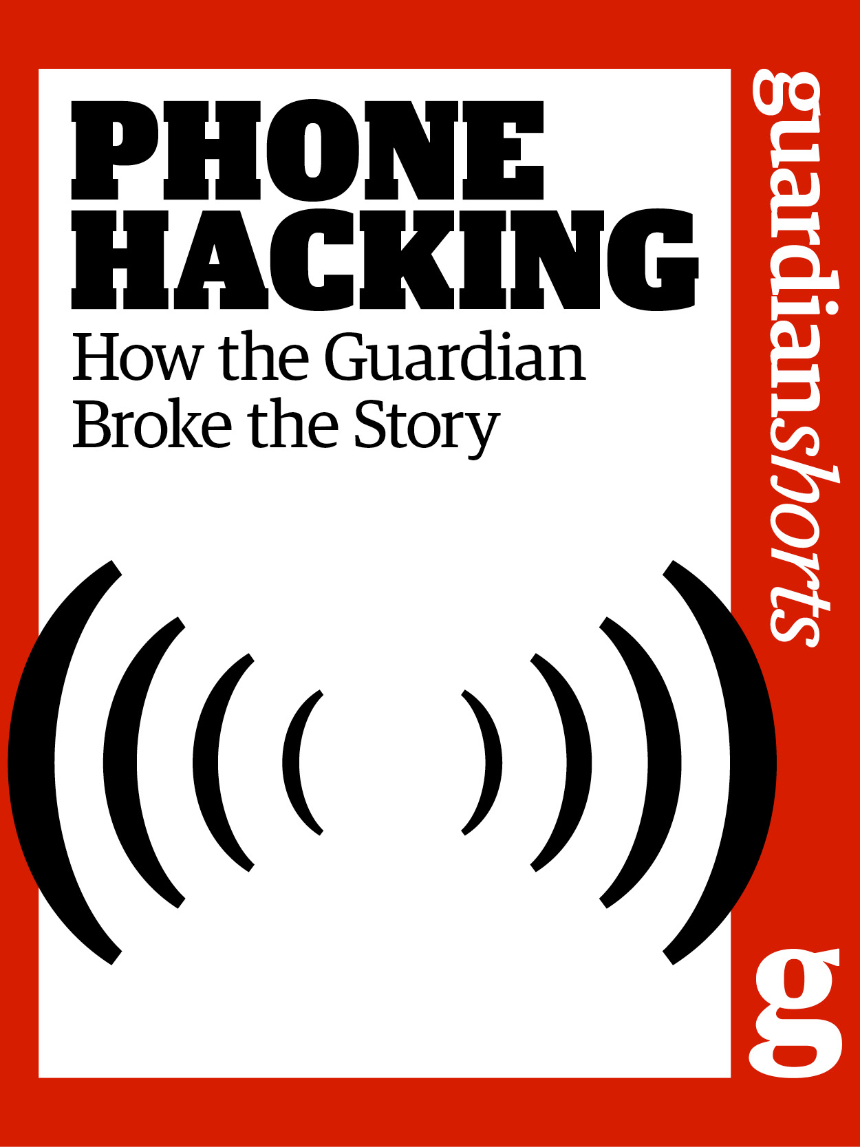 Phone Hacking: How the Guardian Broke the Story By: Alan Rusbridger