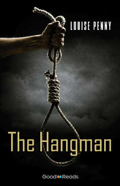 The Hangman By: Louise Penny
