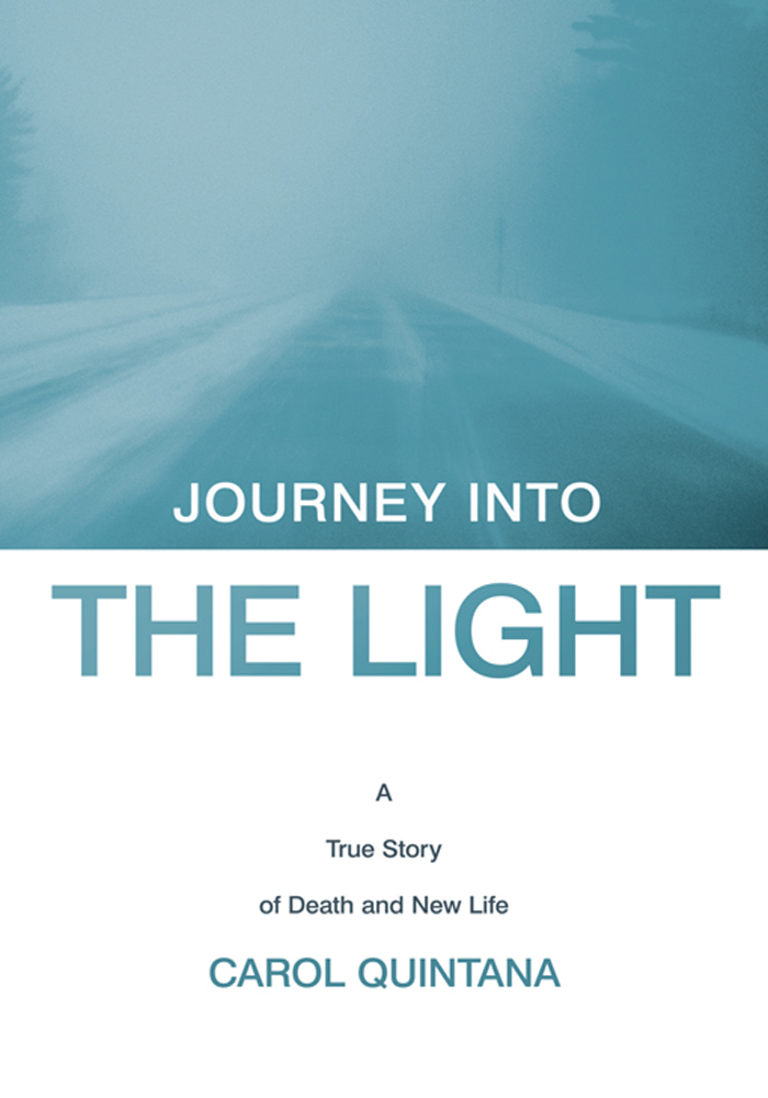 Journey into the Light By: Carol Quintana