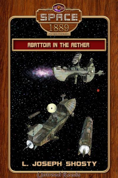 Abattoir in the Aether (Space: 1889 & Beyond #4) By: L. Joseph Shosty