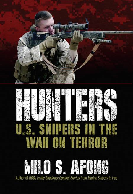 Hunters: U.S. Snipers in the War on Terror By: Milo S. Afong