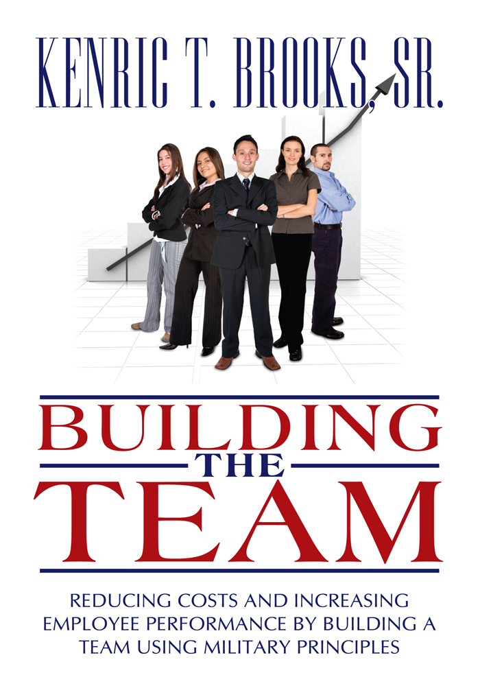 Building the Team By: Kenric T. Brooks, Sr.